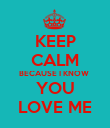 KEEP CALM BECAUSE I KNOW  YOU LOVE ME - Personalised Poster large