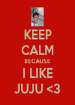 KEEP CALM BECAUSE I LIKE JUJU <3 - Personalised Poster large