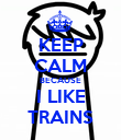 KEEP CALM BECAUSE I LIKE TRAINS - Personalised Poster large