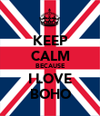 KEEP CALM BECAUSE I LOVE BOHO - Personalised Poster large