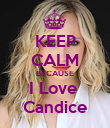 KEEP CALM BECAUSE I Love  Candice - Personalised Poster large