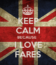 KEEP CALM BECAUSE   I LOVE FARES - Personalised Poster large