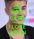 KEEP CALM because I LOVE JUSTIN - Personalised Poster large