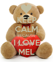 KEEP CALM BECAUSE I LOVE MEL - Personalised Poster small