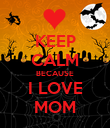 KEEP CALM BECAUSE I LOVE MOM - Personalised Poster large
