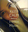 KEEP CALM Because I Love Music - Personalised Poster large
