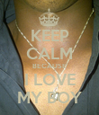 KEEP CALM BECAUSE I LOVE MY BOY - Personalised Poster large