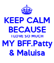 KEEP CALM BECAUSE I LOVE SO MUCH MY BFF.Patty & Maluisa - Personalised Poster large