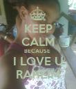 KEEP CALM BECAUSE  I LOVE U RAHEIM - Personalised Poster large