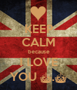 KEEP CALM because I LOVE YOU ^.^ - Personalised Poster large