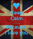 Keep Calm ............ Because  i love you - Personalised Poster large