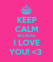 KEEP CALM BECAUSE I LOVE YOU! <3  - Personalised Poster large