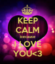 KEEP CALM because I LOVE YOU<3 - Personalised Poster large