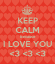 KEEP CALM because I LOVE YOU <3 <3 <3 - Personalised Poster large