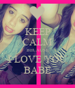 KEEP CALM BECAUSE I LOVE YOU BABE - Personalised Poster large