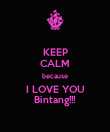 KEEP CALM because I LOVE YOU Bintang!!! - Personalised Poster large