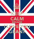 KEEP CALM BECAUSE I LOVE YOU GRANT - Personalised Poster large