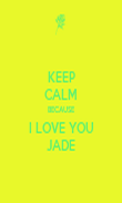 KEEP CALM BECAUSE I LOVE YOU JADE - Personalised Poster large