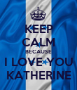 KEEP CALM BECAUSE I LOVE YOU KATHERINE - Personalised Poster large