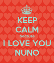 KEEP CALM because I LOVE YOU NUNO - Personalised Poster large