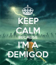 KEEP CALM BECAUSE I'M A DEMIGOD - Personalised Poster large