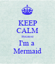 KEEP CALM Because I'm a  Mermaid - Personalised Poster large