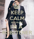 KEEP CALM BECAUSE I'M A  ROBSTENER - Personalised Poster large