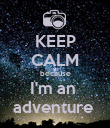 KEEP CALM because I'm an  adventure  - Personalised Poster large