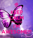 KEEP CALM BECAUSE I'M AWESOME!!! - Personalised Poster large