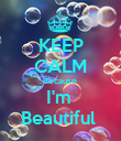 KEEP CALM Because  I'm  Beautiful  - Personalised Poster large