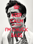 KEEP CALM BECAUSE I'M CHUCK BASS - Personalised Poster large