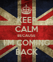 KEEP CALM BECAUSE I'M COMING BACK - Personalised Poster large