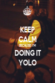 KEEP CALM BECAUSE I'M DOING IT YOLO - Personalised Poster large