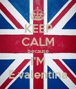 KEEP CALM because I'M E.valentina - Personalised Poster large