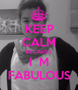 KEEP CALM BECAUSE I´M FABULOUS - Personalised Poster large