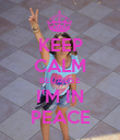 KEEP CALM BECAUSE I'M IN PEACE - Personalised Poster large