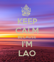 KEEP CALM BECAUSE I'M LAO - Personalised Poster large