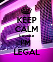 KEEP CALM because I'M  LEGAL - Personalised Poster large