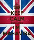 KEEP CALM BECAUSE I'M  MAHAVIRA - Personalised Poster large