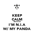 KEEP CALM BECAUSE I'M N.I.A W/ MY PANDA - Personalised Poster large