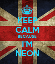 KEEP CALM BECAUSE I'M NEON - Personalised Poster large