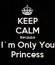 KEEP CALM Because I`m Only You Princess - Personalised Poster large
