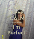 KEEP CALM because  I'm  Perfect  - Personalised Poster large
