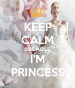 KEEP CALM BECAUSE I'M PRINCESS - Personalised Poster large
