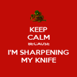 KEEP CALM BECAUSE I'M SHARPENING MY KNIFE - Personalised Poster large