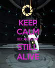 KEEP CALM BECAUSE I'M STILL ALIVE - Personalised Poster large