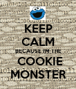 KEEP CALM BECAUSE I'M THE  COOKIE MONSTER - Personalised Poster large