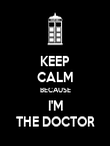 KEEP CALM BECAUSE I'M THE DOCTOR - Personalised Poster large