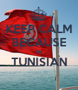 KEEP CALM BECAUSE I'M TUNISIAN  - Personalised Poster large