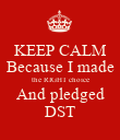 KEEP CALM Because I made the RIGHT choice And pledged DST - Personalised Poster large